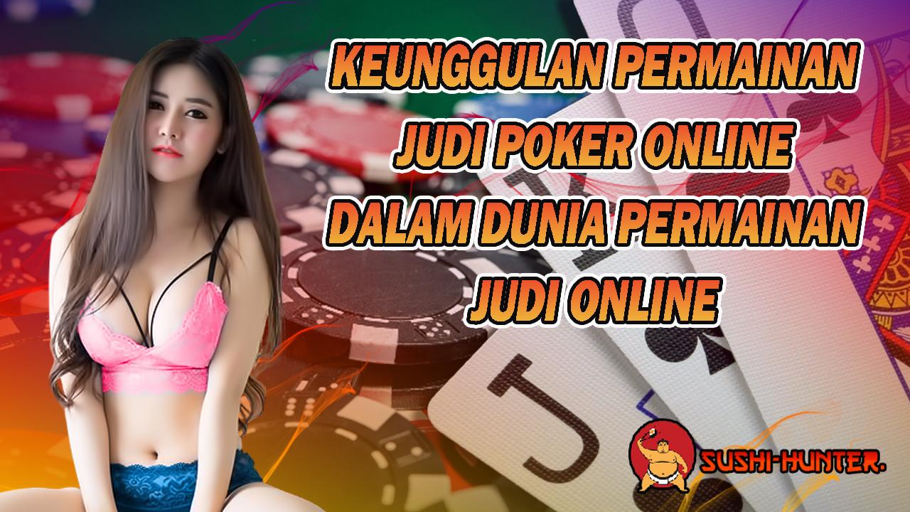 Keunggulan Permainan Judi Poker Online Dalam Dunia Permainan Judi Online